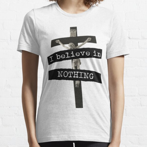 I Believe In Nothing Essential T-Shirt