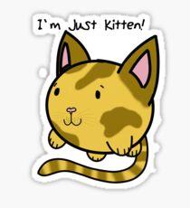 I'm just kitten! Sticker