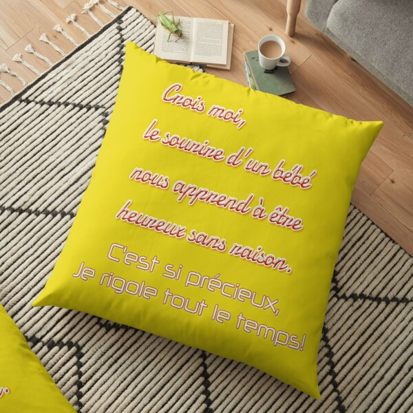 """Funny humor quote - Mother - Father - """"Trust me, a baby's smile teaches us to be happy for no reason. It's so precious, I laugh all the time!"""" Floor Pillow"""