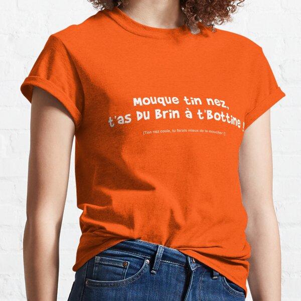 Mouque tin nez, t'as du brin à t'bottine ! T-shirt classique