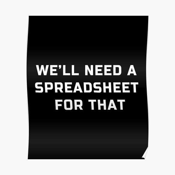 'We will need a spreadsheet for that' spreadsheet lovers joke Poster