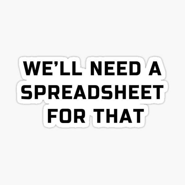 'We will need a spreadsheet for that' spreadsheet lovers joke Sticker