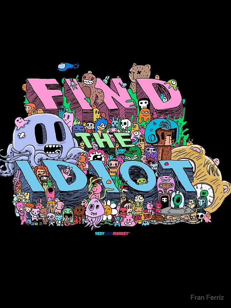Find the Idiot by Fran Ferriz de FranFerriz