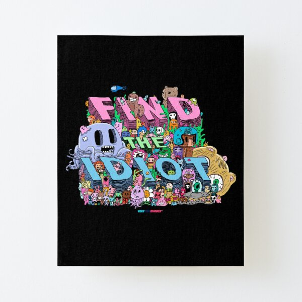 Find the Idiot by Fran Ferriz Lámina montada de lienzo