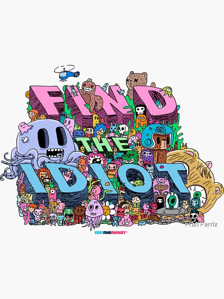 Find the Idiot by Fran Ferriz de FranFerriz