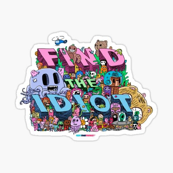 Find the Idiot by Fran Ferriz Pegatina