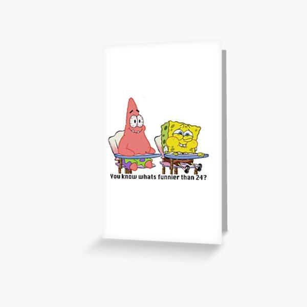Spongebob squarepants - You know whats funnier than 24? meme Greeting Card