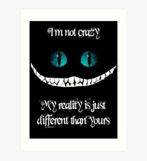 I'm not crazy. My reality is just different than yours Art Print