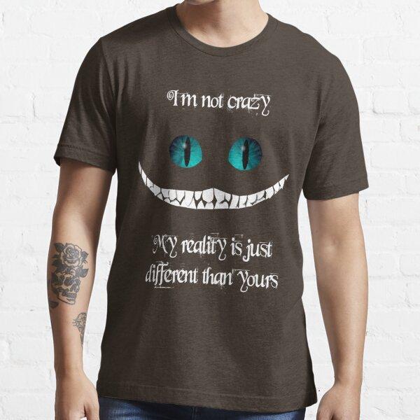 Ich bin nicht verrückt. Meine Realität ist einfach anders als deine Essential T-Shirt