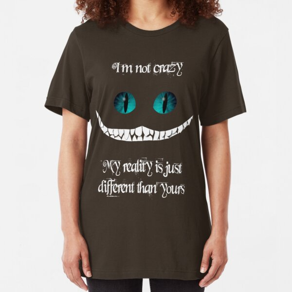 I'm not crazy. My reality is just different than yours Slim Fit T-Shirt