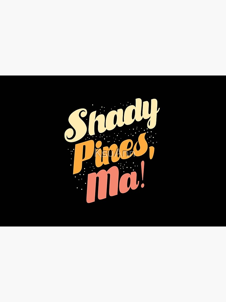 Shady Pines, Ma! by KsuAnn