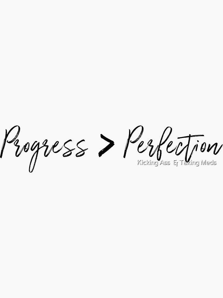 Progress Over Perfection by KATM-Project