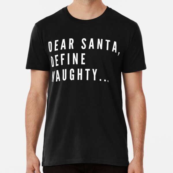 Dear Santa Define Naughty Mens Funny Christmas T-Shirt Xmas Secret Santa Gift