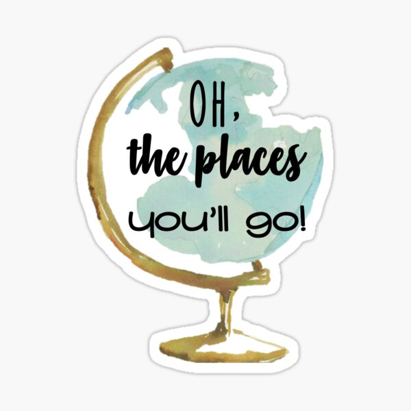 Oh, the places you'll go Sticker