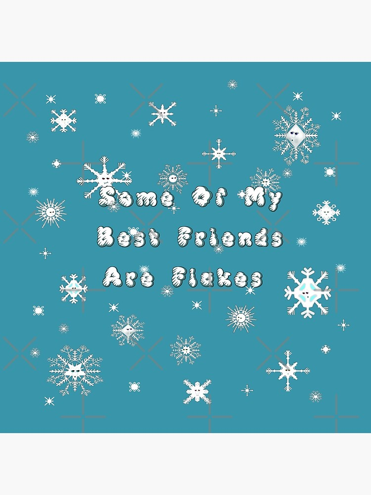 Some Of My Best Friends Are Flakes - Snowflakes by ButterflysAttic