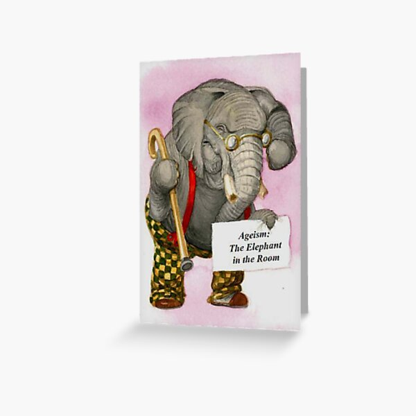 Ageism: The Elephant in the Room Greeting Card