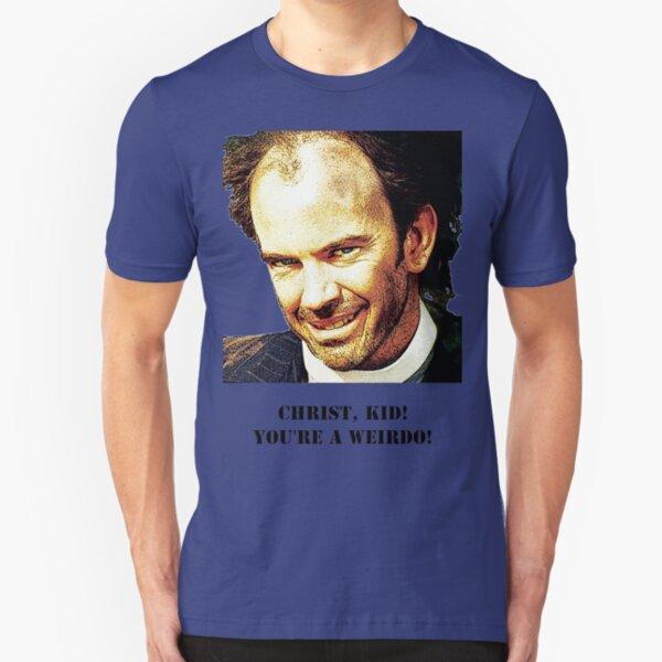 Christ kid your a Wierdo! Slim Fit T-Shirt