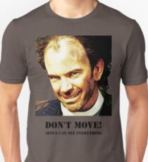 Don't Move! T-Shirt