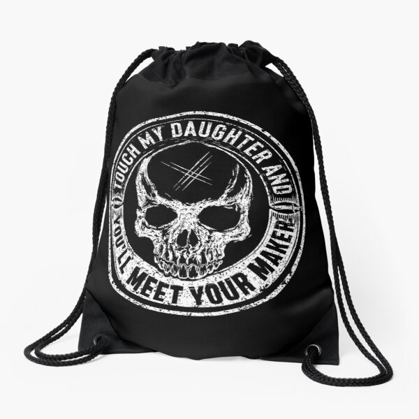 Protective Parent, Touch My Daughter and You'll Meet Your Maker (Black) Drawstring Bag