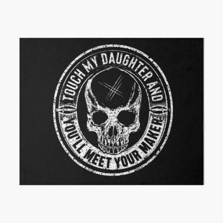 Protective Parent, Touch My Daughter and You'll Meet Your Maker (Black) Art Board Print