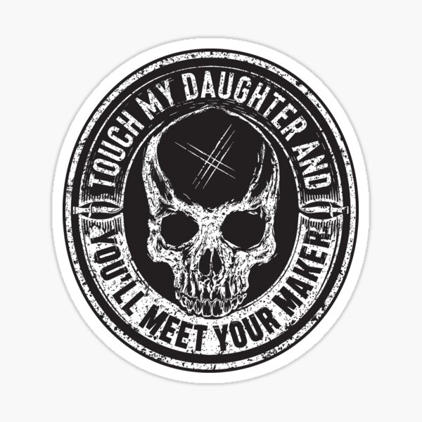 Protective Parent, Touch My Daughter and You'll Meet Your Maker (Black) Sticker