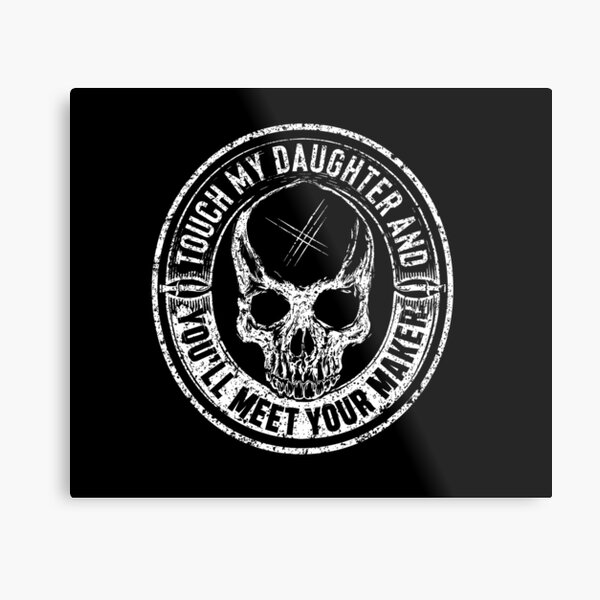 Protective Parent, Touch My Daughter and You'll Meet Your Maker (Black) Metal Print