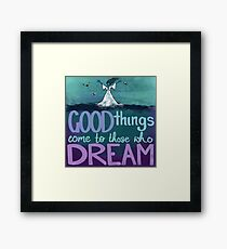 Good things come to those who dream Framed Print