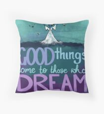 Good things come to those who dream Throw Pillow