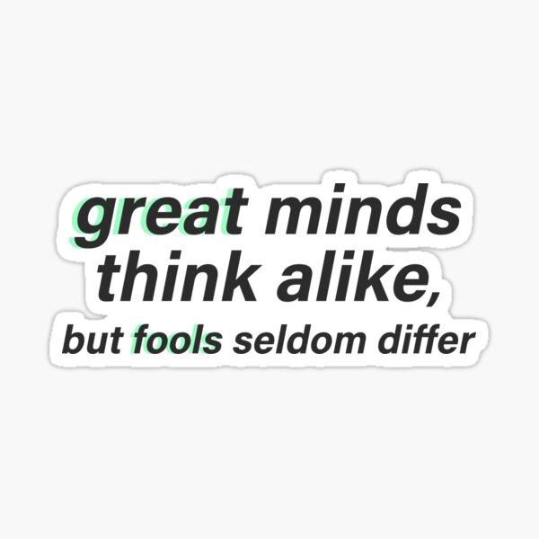 Great minds think alike, but fools seldom differ Sticker