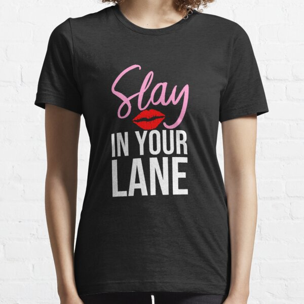 Slay in Your Lane Slay All Day  Essential T-Shirt