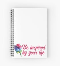 Be Inspired by Your Life Spiral Notebook