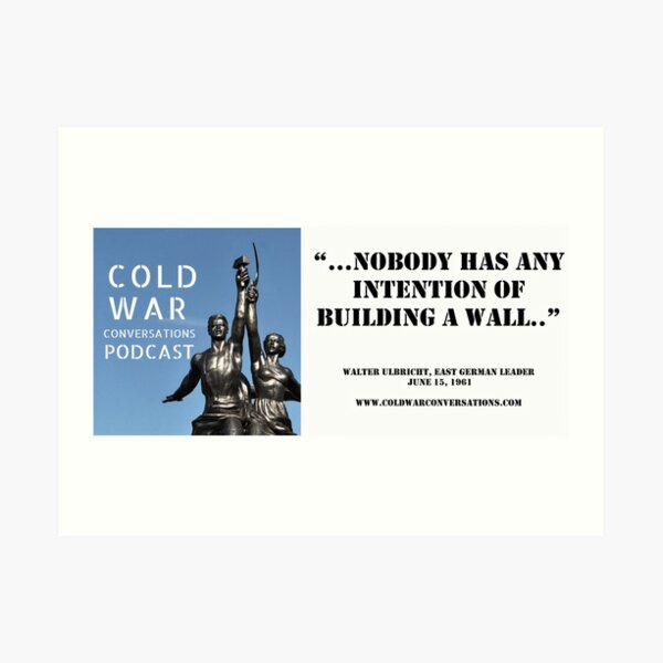 """Nobody has any intention of building a wall """"Walter Ulbricht, East German leader  Art Print"""
