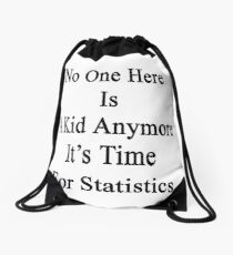 No One Here Is A Kid Anymore It's Time For Statistics  Drawstring Bag