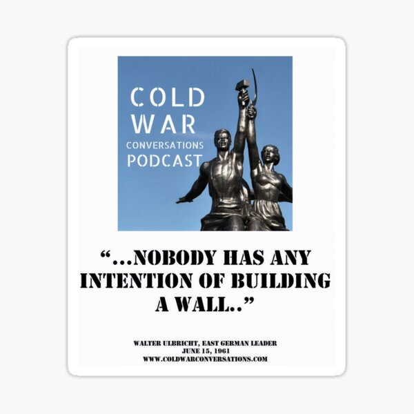 """Nobody has any intention of building a wall """"Walter Ulbricht, East German leader Sticker"""