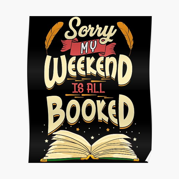 Sorry My Weekend Is All Booked Obsessed Reader Poster