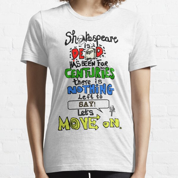 Shakespeare is dead  Essential T-Shirt