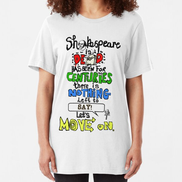 Shakespeare is dead  Slim Fit T-Shirt