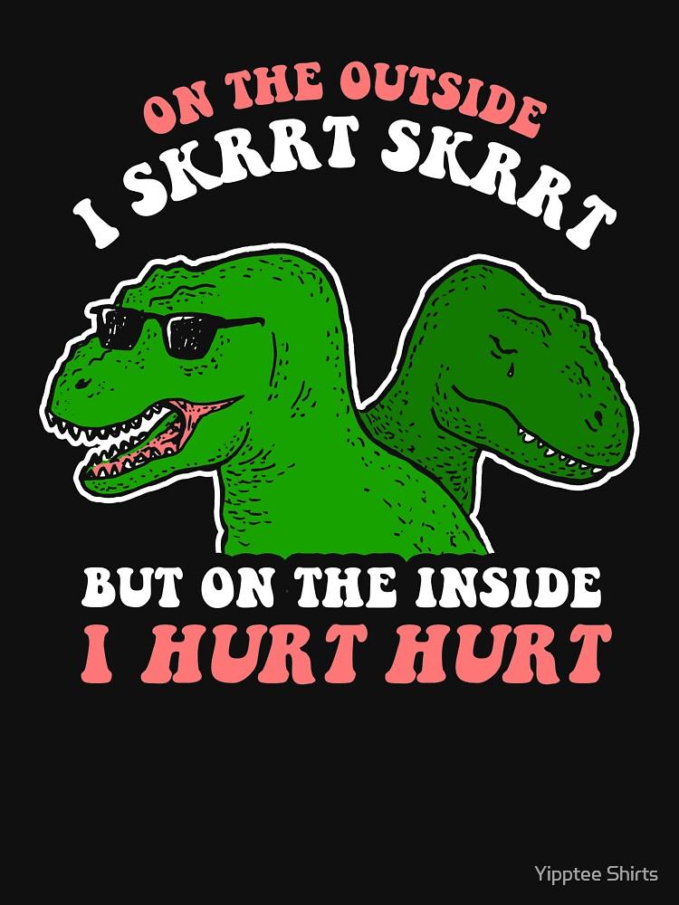On The Outside I Skrrt Skrrt But On The Inside I Hurt Hurt by dumbshirts