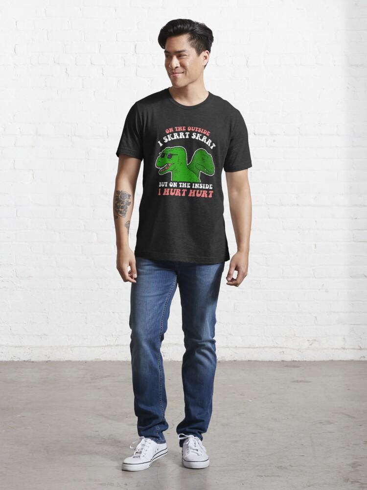 Alternate view of On The Outside I Skrrt Skrrt But On The Inside I Hurt Hurt Essential T-Shirt