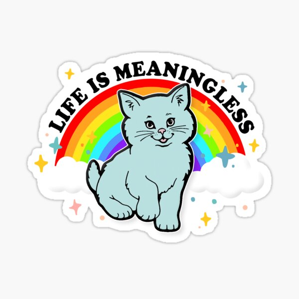 Life Is Meaningless / Cute Nihilism Design  Sticker