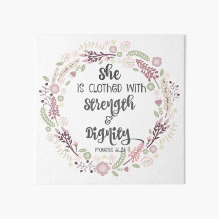 She is Clothed with Strength and Dignity Art Board Print