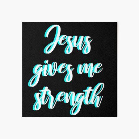 Jesus gives me strength Art Board Print