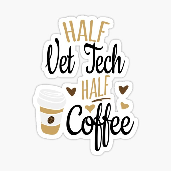 Half Vet Tech Half Coffee, Funny Vet Tech Gift Sticker