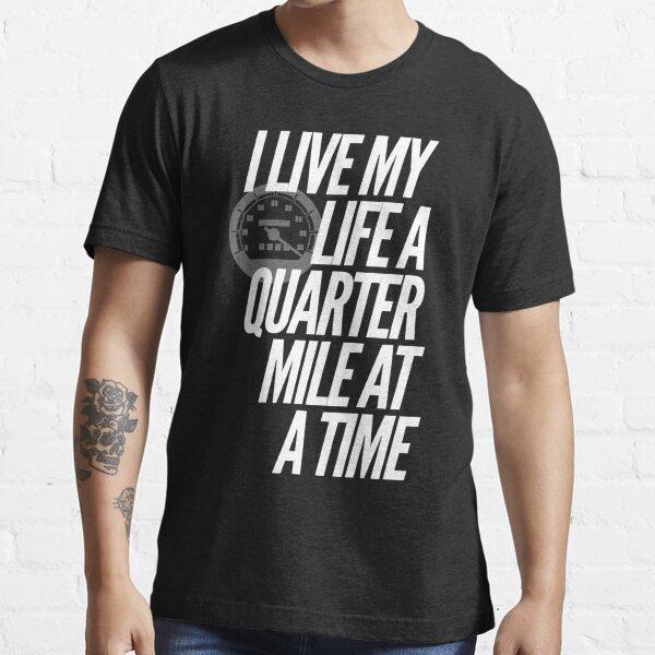 Je vis ma vie un quart de mille à la fois T-shirt essentiel