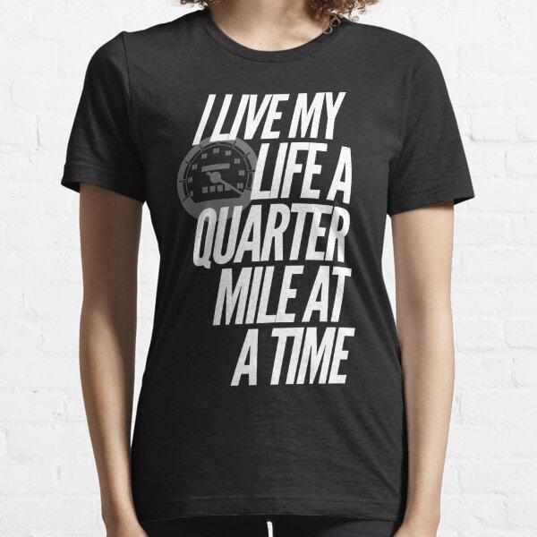 I Live My Life a Quarter Mile at a Time Essential T-Shirt