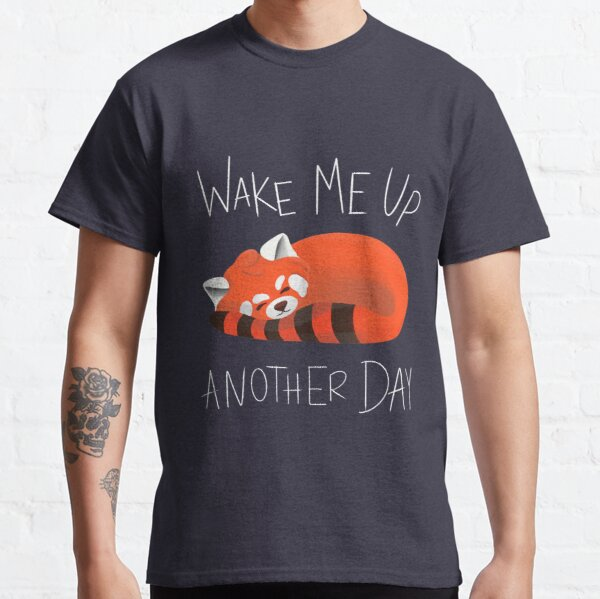 wake me up another day red panda Classic T-Shirt
