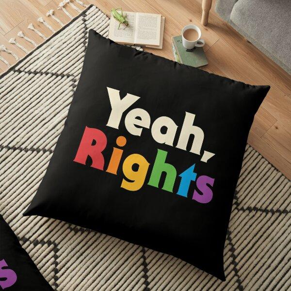 Yeah, Rights Floor Pillow