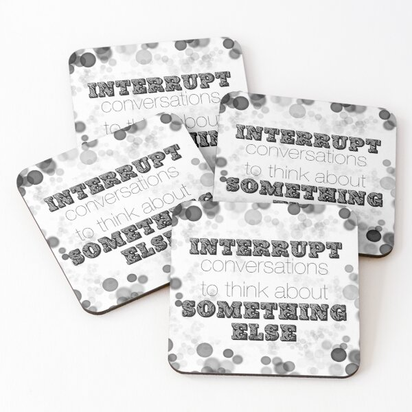 Interrupt conversations to think about Something Else Coasters (Set of 4)