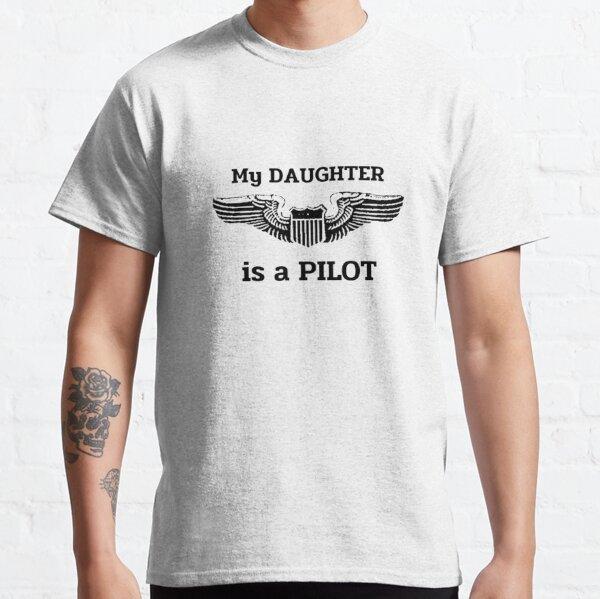 My Daughter is a Pilot!  Proud Parent Classic T-Shirt