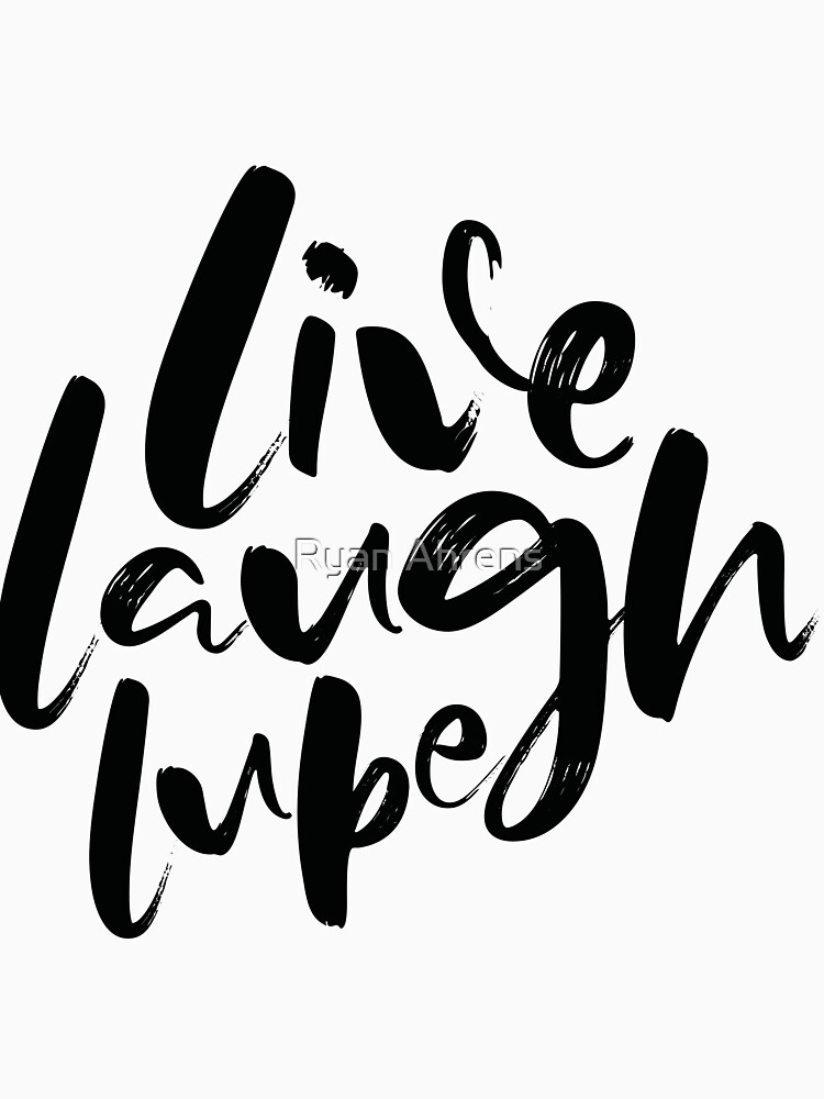 Live, Laugh, Lube by ryanahrens
